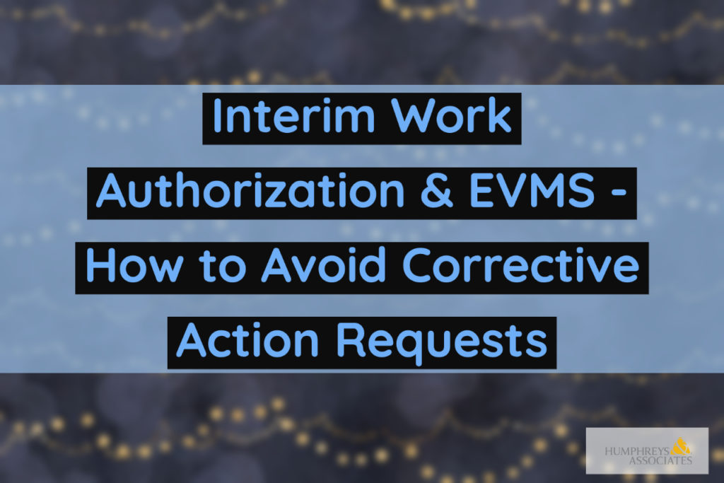 Interim Work Authorization and Earned Value Management Systems How to avoid Corrective Action Requests