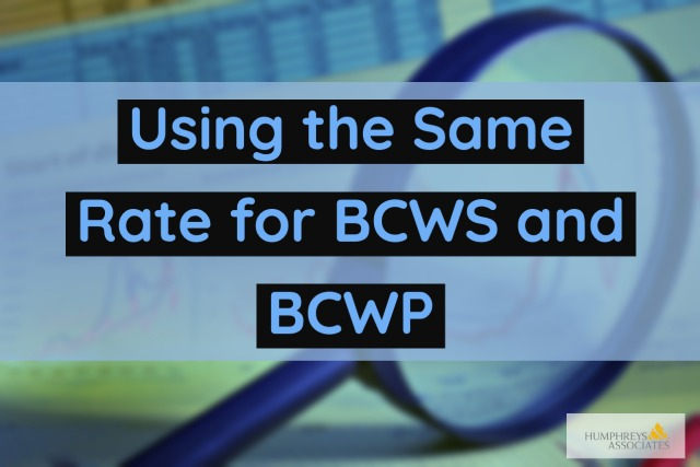 Using the Same Rate for Budgeted Cost for Work Scheduled (BCWS) and Budgeted Cost for Work Performed (BCWP)